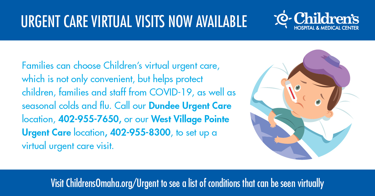 grapich with cartoon of child sick in bed and the following text - Families can choose Children's virtual urgent care, which is not only convenient, but helps protect children, families and staff from COVID-19, as well as seasonal colds adn flu. Call our Dundee Urgent Care location, 402-955-7650, or our West Village Pointe Urgent Care location, 402-955-8300, to set up a virtual urgent care visit.